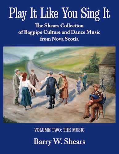 Play It Like You Sing It: The Shears Collection of Bagpipe Culture and Dance Music from Nova Scotia, Volume 2: The Music
