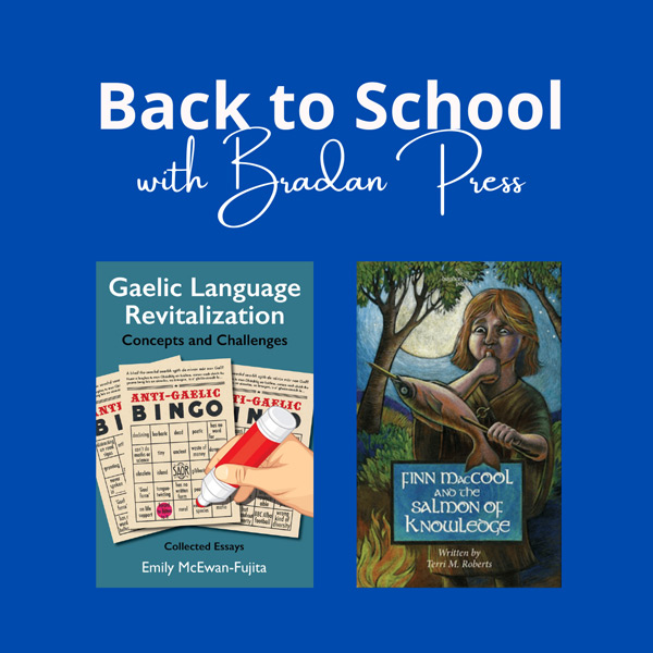 A blue background that states Back to School with Bradan Press in white. On the image are the covers for two books, Gaelic Language Revitalization Concepts and Challenges on the left and Fionn MacCool and the Salmon of Knowledge on the right.
